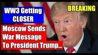 BREAKING Moscow Sends War Message To President Trump… WW3 Getting CLOSER, USA NEWS TODAY