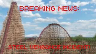 BREAKIG NEWS: Steel Vengance Incident!