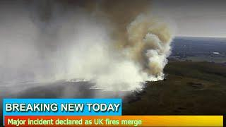 Breaking News - Major incident declared as UK fires merge