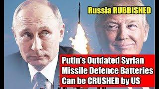 Putin's outdated Syrian mis sile defence batteries can be CRUSHED by US, USA LATEST NEWS, RUSSIA