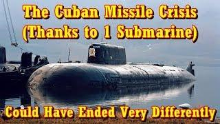 The Cuban Missile Crisis (Thanks to 1 Submarine) Could Have Ended Very Differently