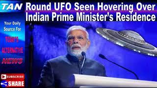 "Round UFO Seen Hovering Over Indian Prime Minister's Residence – ""Details Cannot Be Revealed"""